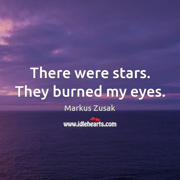 There were stars. They burned my eyes. Image