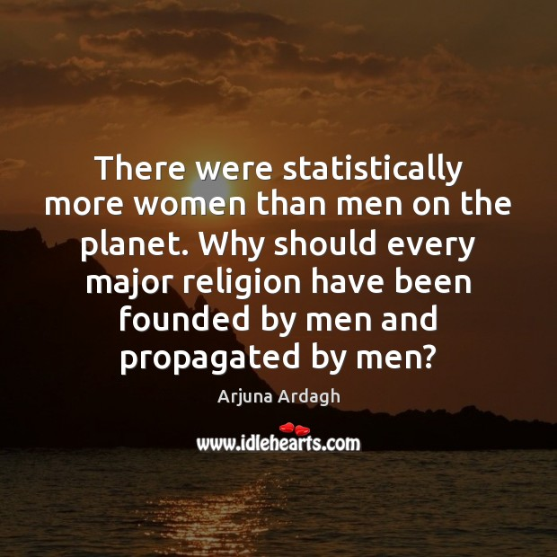 There were statistically more women than men on the planet. Why should Image