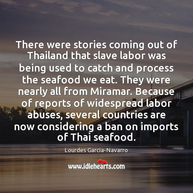 There were stories coming out of Thailand that slave labor was being Image