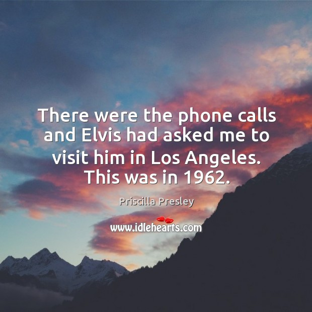 There were the phone calls and elvis had asked me to visit him in los angeles. This was in 1962. Image