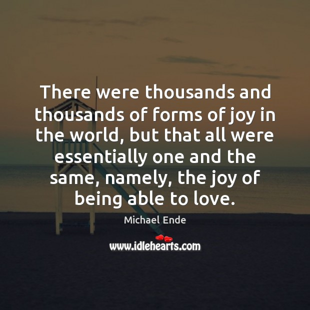 Image, There were thousands and thousands of forms of joy in the world,