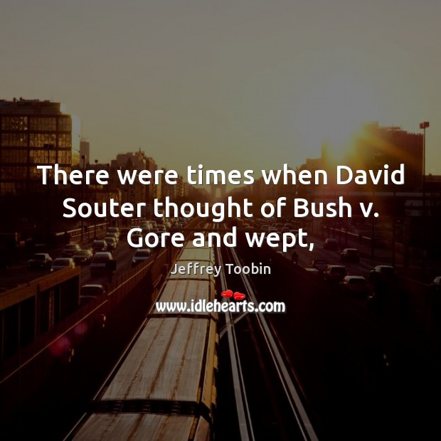 There were times when David Souter thought of Bush v. Gore and wept, Image