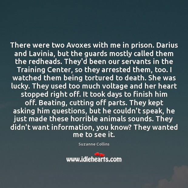 Image, There were two Avoxes with me in prison. Darius and Lavinia, but