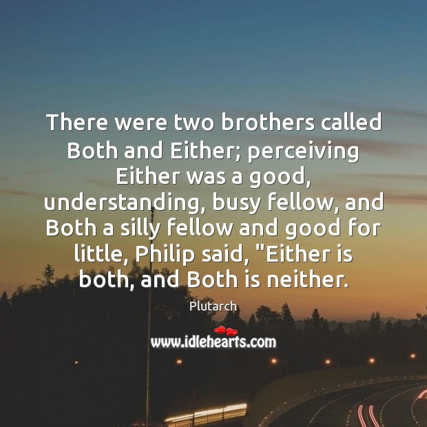 There were two brothers called Both and Either; perceiving Either was a Image