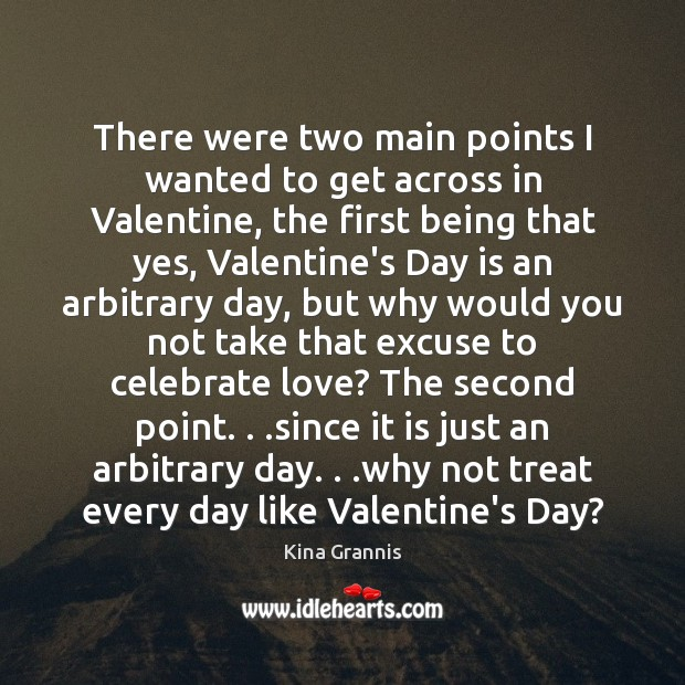 There were two main points I wanted to get across in Valentine, Kina Grannis Picture Quote