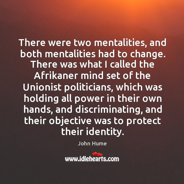 There were two mentalities, and both mentalities had to change. John Hume Picture Quote