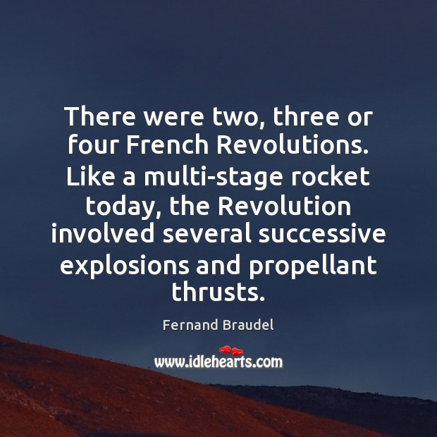 Image, There were two, three or four French Revolutions. Like a multi-stage rocket