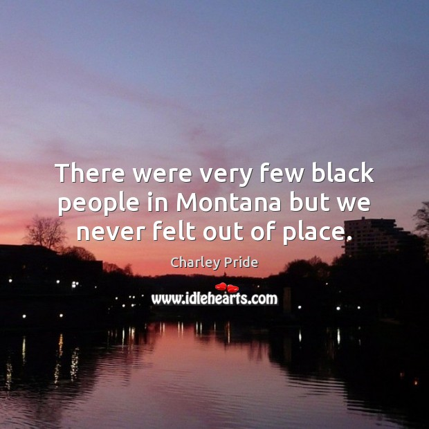 There were very few black people in Montana but we never felt out of place. Image