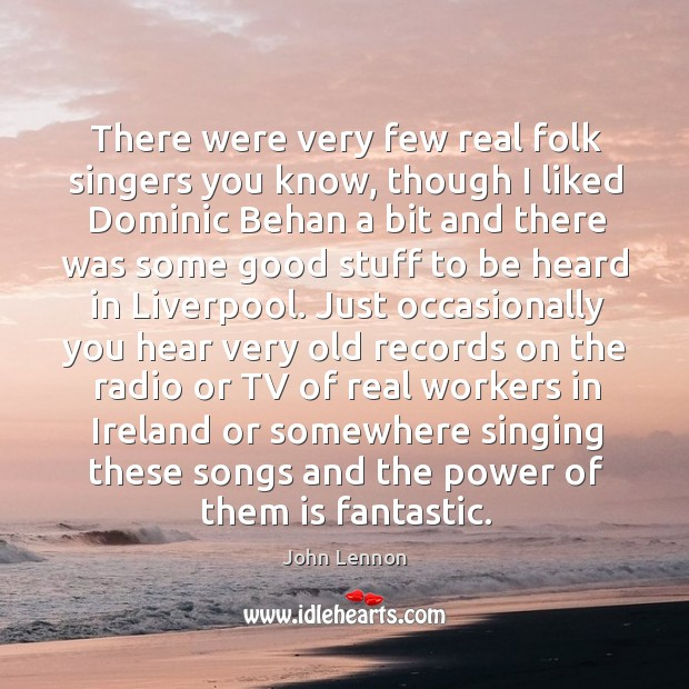 Image, There were very few real folk singers you know, though I liked