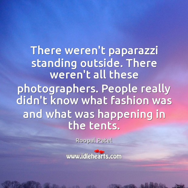There weren't paparazzi standing outside. There weren't all these photographers. People really Image