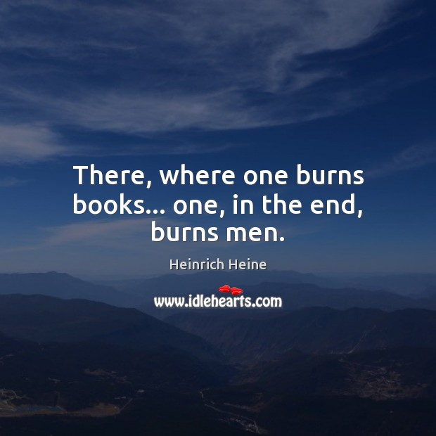 Image, There, where one burns books… one, in the end, burns men.