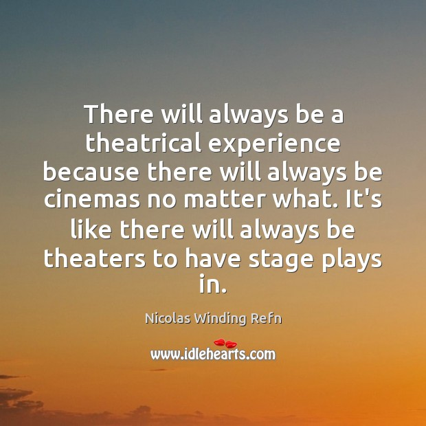 There will always be a theatrical experience because there will always be Image