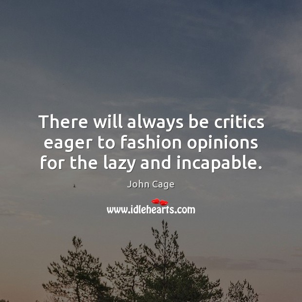 There will always be critics eager to fashion opinions for the lazy and incapable. Image