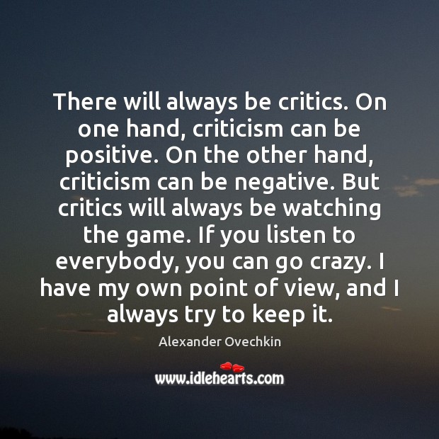 Image, There will always be critics. On one hand, criticism can be positive.