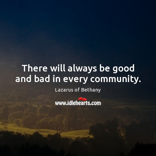 Image, There will always be good and bad in every community.