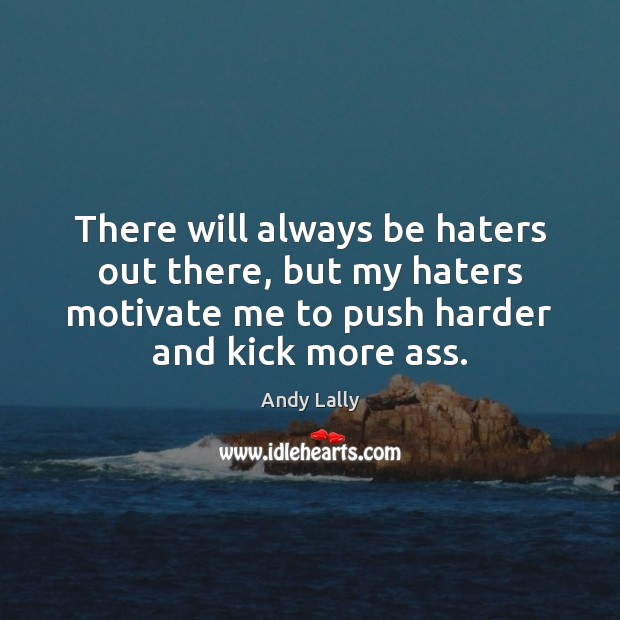 Image, There will always be haters out there, but my haters motivate me