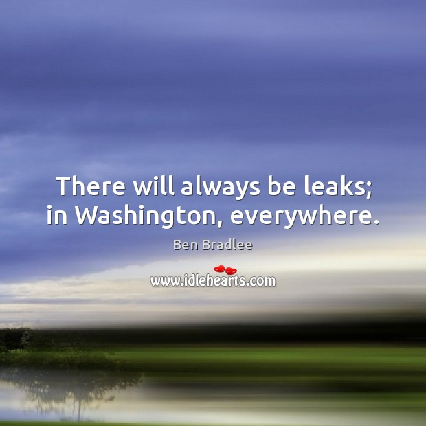 Image, There will always be leaks; in Washington, everywhere.