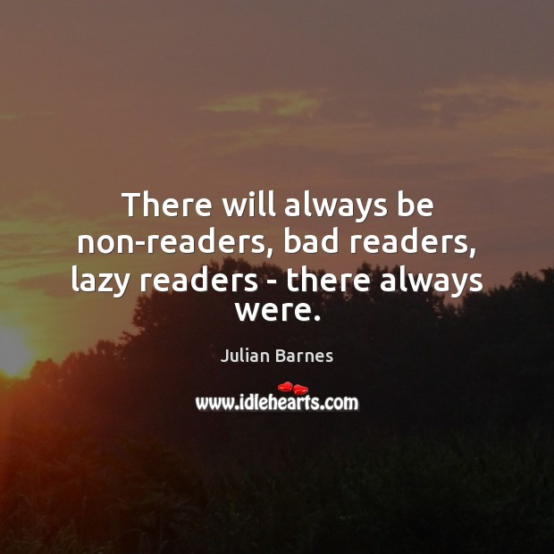 Image, There will always be non-readers, bad readers, lazy readers – there always were.