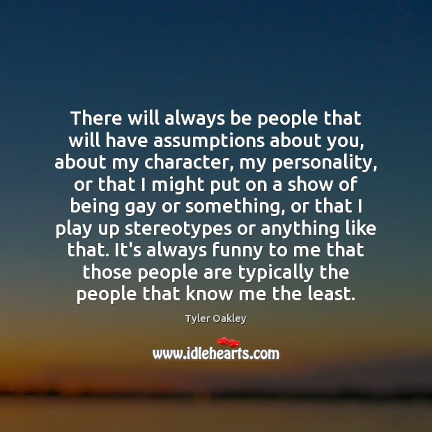 There will always be people that will have assumptions about you, about Image