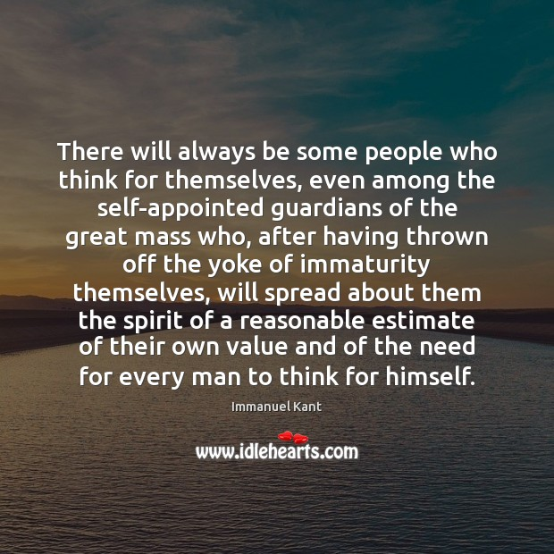 There will always be some people who think for themselves, even among Immanuel Kant Picture Quote