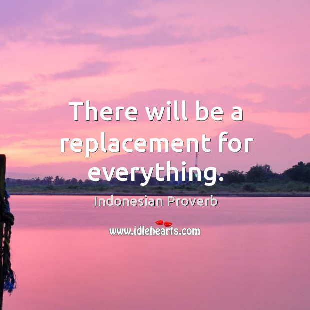 There will be a replacement for everything. Indonesian Proverbs Image