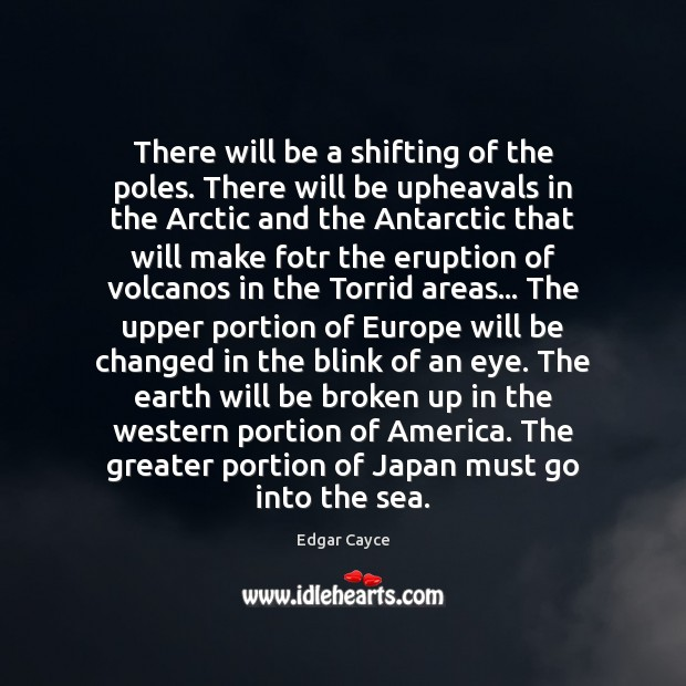 There will be a shifting of the poles. There will be upheavals Edgar Cayce Picture Quote