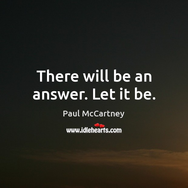 There will be an answer. Let it be. Paul McCartney Picture Quote