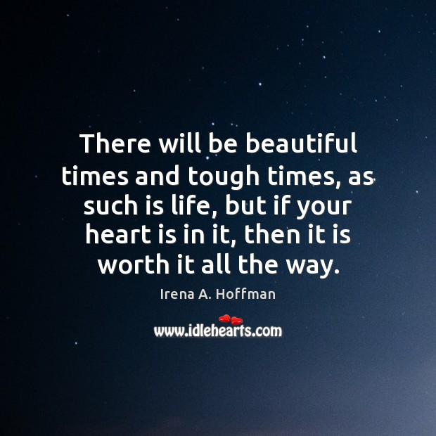 There will be beautiful times and tough times, as such is life, Image