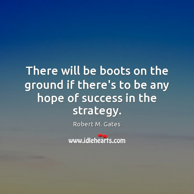 There will be boots on the ground if there's to be any hope of success in the strategy. Image