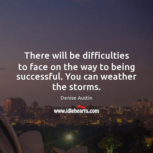 There will be difficulties to face on the way to being successful. Being Successful Quotes Image