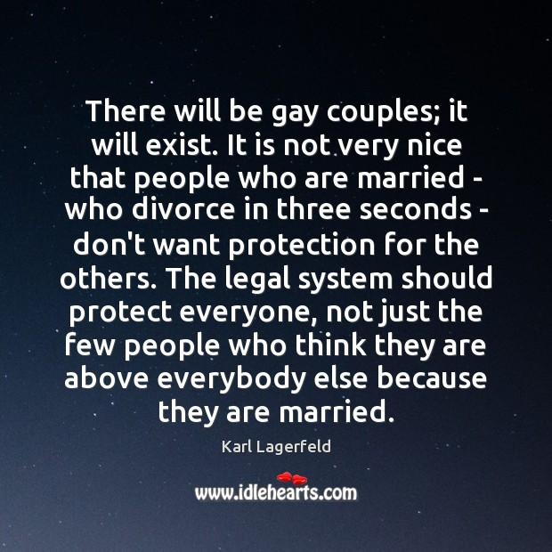 There will be gay couples; it will exist. It is not very Karl Lagerfeld Picture Quote