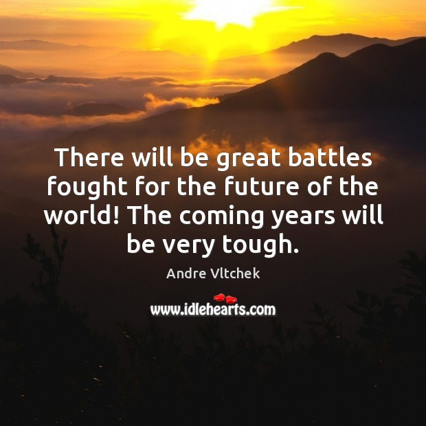 There will be great battles fought for the future of the world! Image