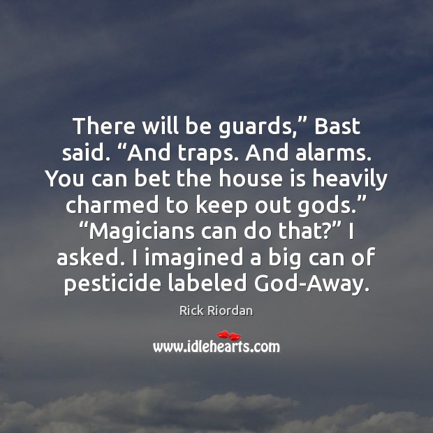 """There will be guards,"""" Bast said. """"And traps. And alarms. You can Rick Riordan Picture Quote"""
