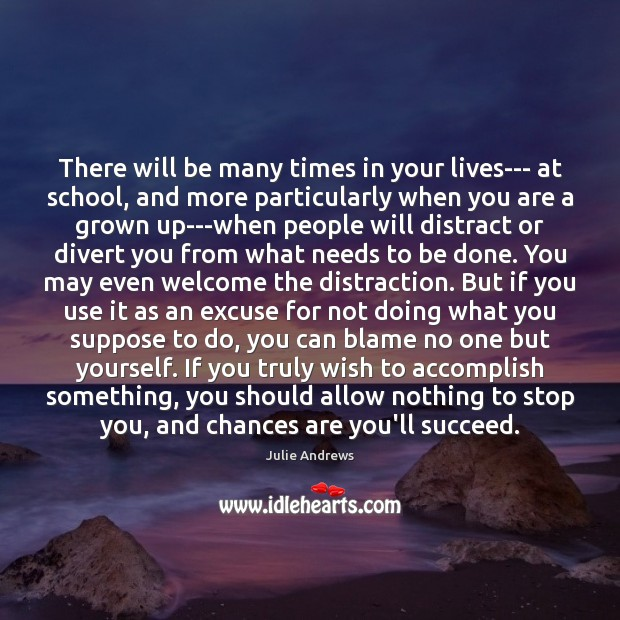 There will be many times in your lives— at school, and more Julie Andrews Picture Quote