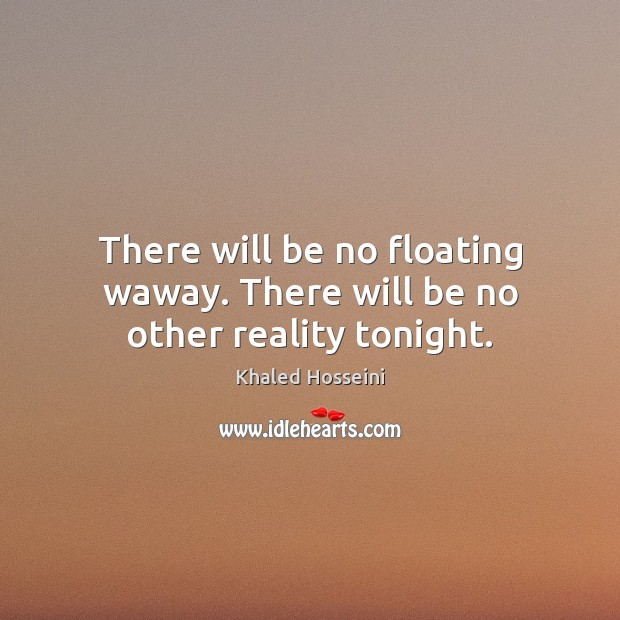 There will be no floating waway. There will be no other reality tonight. Image