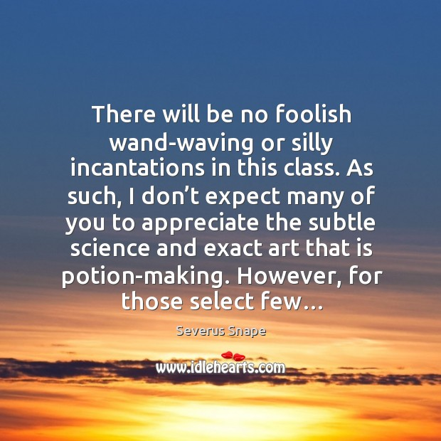 There will be no foolish wand-waving or silly incantations in this class. Image