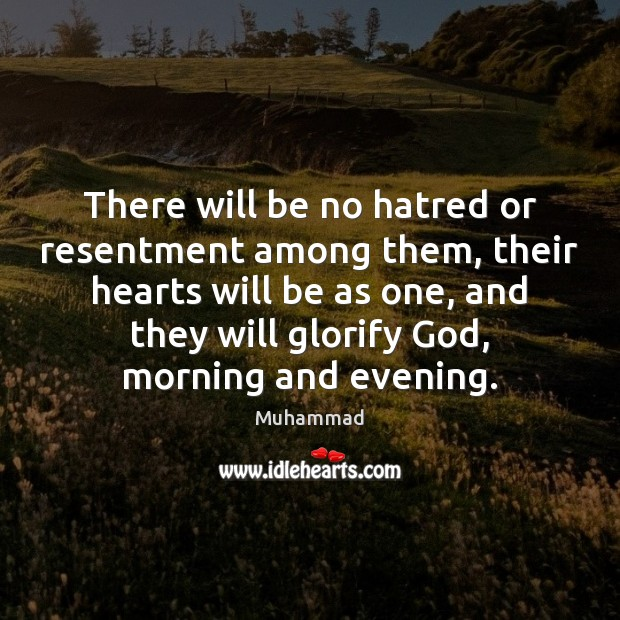 There will be no hatred or resentment among them, their hearts will Muhammad Picture Quote