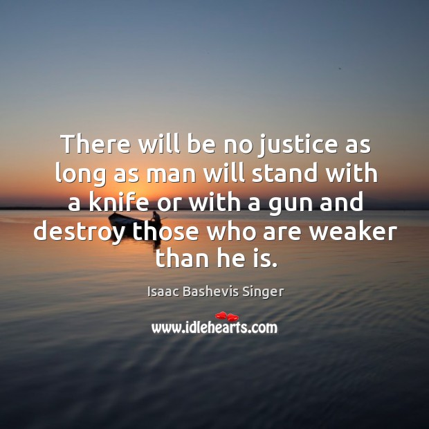 Image, There will be no justice as long as man will stand with a knife or with a gun
