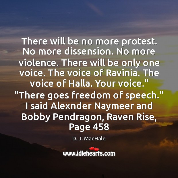 There will be no more protest. No more dissension. No more violence. Freedom of Speech Quotes Image