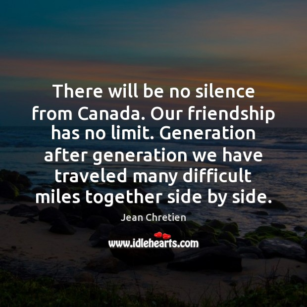 There will be no silence from Canada. Our friendship has no limit. Image