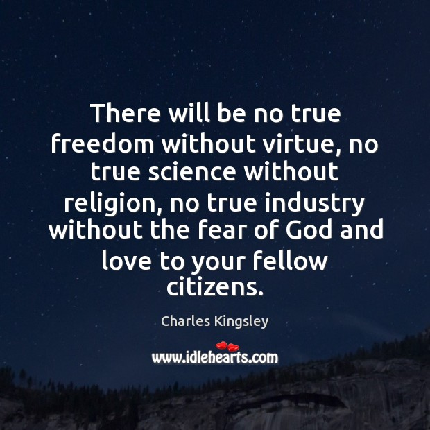 Image, There will be no true freedom without virtue, no true science without
