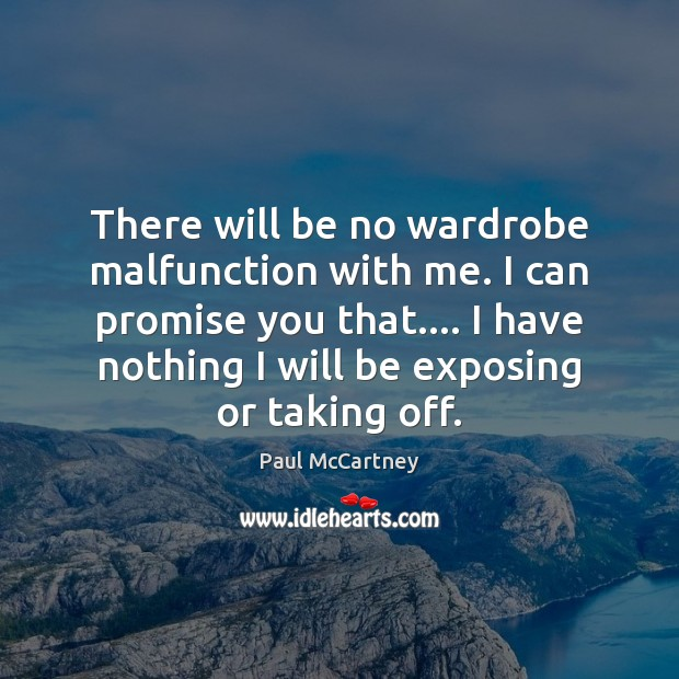 There will be no wardrobe malfunction with me. I can promise you Paul McCartney Picture Quote