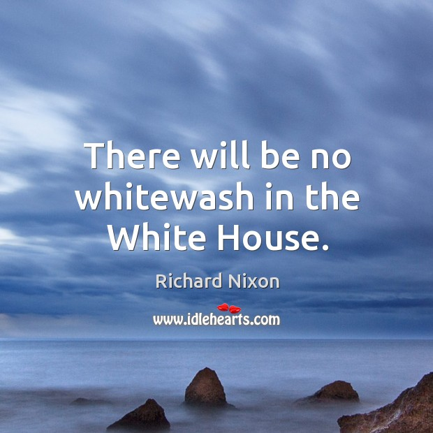 There will be no whitewash in the white house. Image