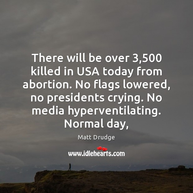 There will be over 3,500 killed in USA today from abortion. No flags Image