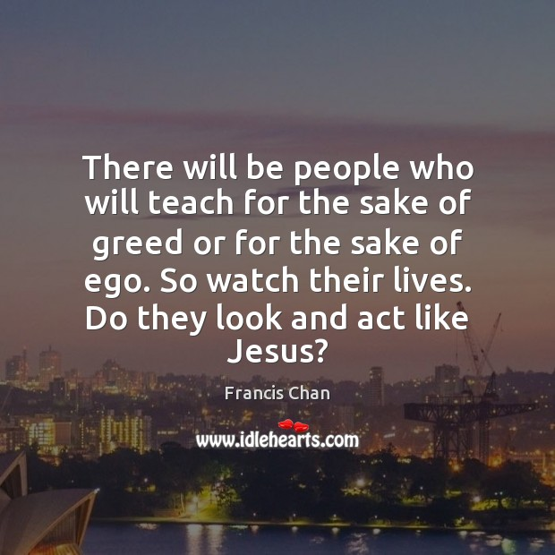 There will be people who will teach for the sake of greed Image