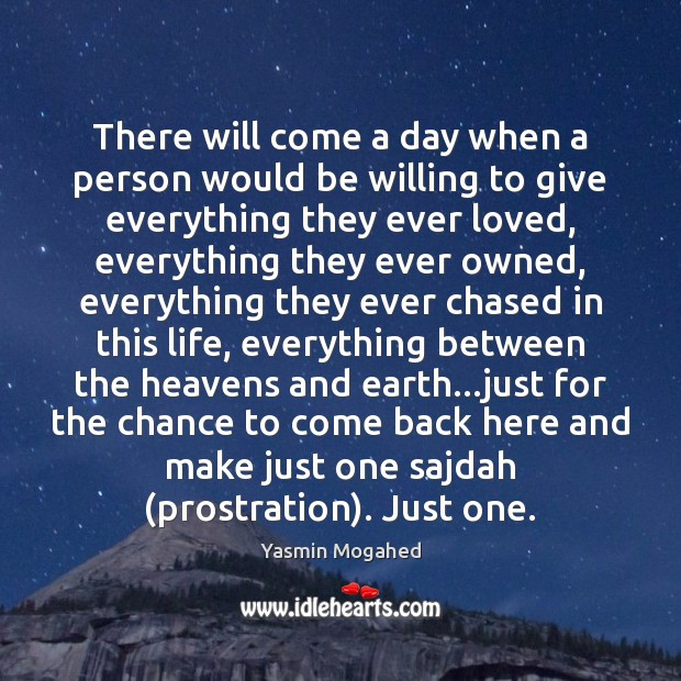 There will come a day when a person would be willing to Yasmin Mogahed Picture Quote