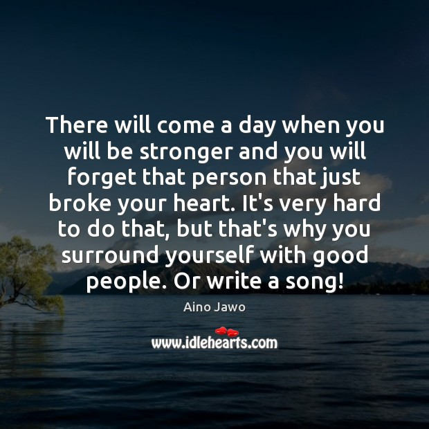 Image, There will come a day when you will be stronger and you