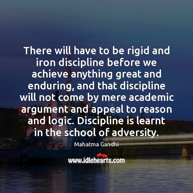 There will have to be rigid and iron discipline before we achieve Logic Quotes Image