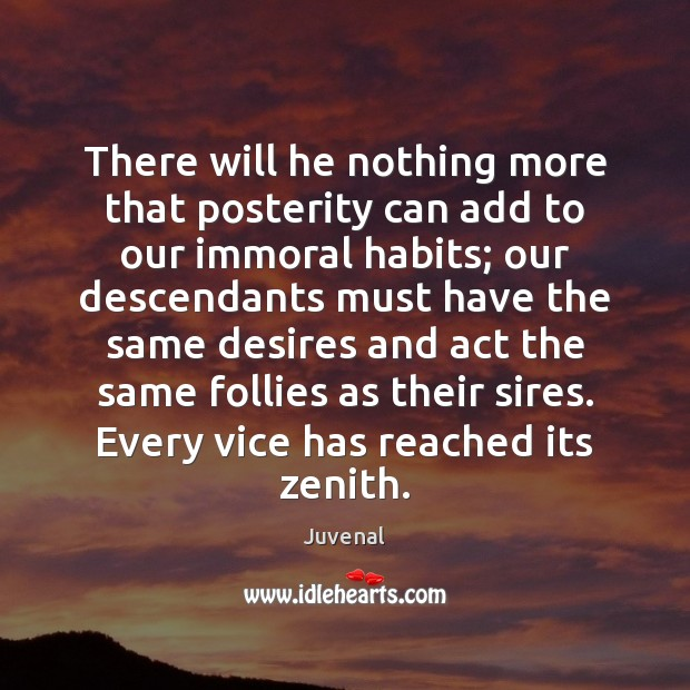 There will he nothing more that posterity can add to our immoral Image