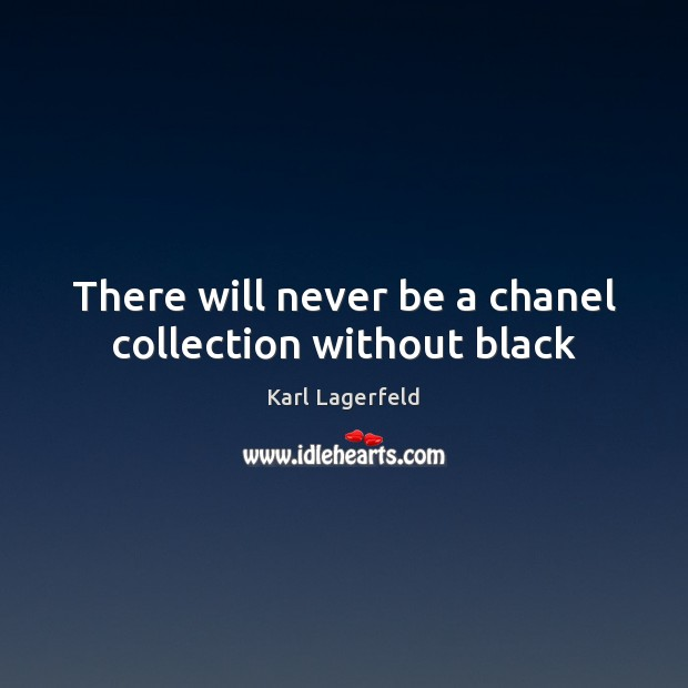 There will never be a chanel collection without black Karl Lagerfeld Picture Quote